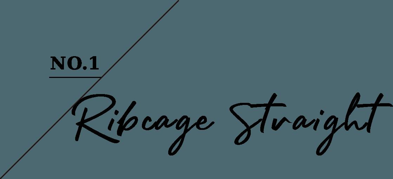 NO.1 Ribcage Straight
